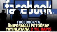 Facebook'ta üniformalı fotoğraf yayınlayana 2 yıl hapis