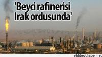 Irak ordusu IŞİD'in kontrolündeki Beyci Petrol Rafinerisi'nde yeniden kontrolü sağladı.