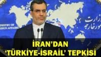 İran'dan Türkiye-İsrail anlaşmasına sert tepki!