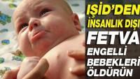 IŞİD'ten 'engelli bebekleri öldürün' fetvası