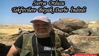 Nusra tekfircilerinin lideri ve 40 terörist gebertildi!