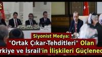 """Siyonist Medya: """"Ortak Çıkar-Tehditleri"""" Olan Türkiye ve İsrail'in İlişkileri Güçlenecek"""