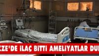 Gazze'de ilaç bitti, ameliyatlar durdu!..