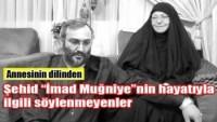 Annesinin dilinden Şehid İmad Muğniye'nin hayatıyla ilgili söylenmeyenler…