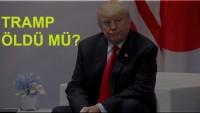 Son Dakika: Tramp Öldü mü?