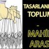 TASARLANMIŞ TOPLUM – MAHİR ARAS'IN KALEMİNDEN