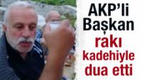 AKP'li Başkan Elinde RAKI KADEHİ İLE DUA ETTİ