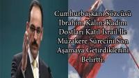 Sözcü İbrahim Kalın Siyonist Rejimle Müzakerelerde Son Aşamaya Geldiklerini Belirtti.
