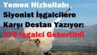 Yemen Hizbullahı Siyonist İşgalcilere Karşı Destan Yazıyor: 275 İşgalci Gebertildi, 1 İHA, 12 Tank, 3 Helikopter, 4 Uçak, 25 Araç İmha Edildi