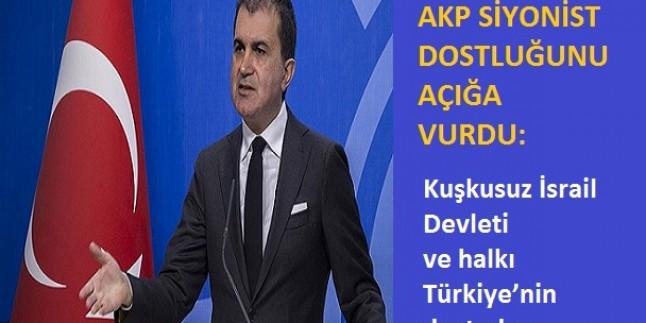AKP SİYONİST DOSTLUĞUNU AÇIĞA VURDU: ŞÜPHESİZ İSRAİL TÜRKİYE'NİN DOSTUDUR