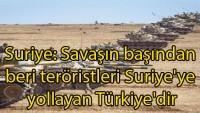 Suriye: Savaşın başından beri teröristleri Suriye'ye yollayan Türkiye'dir